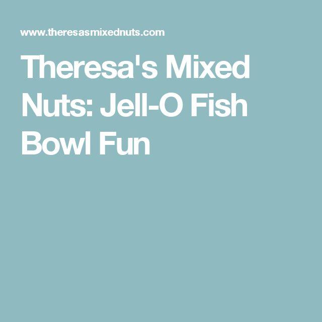 Theresa's Mixed Nuts: Jell-O Fish Bowl Fun