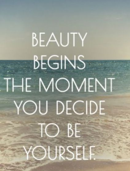 BEAUTY BEGINS THE MOMENTS YOU DECIDE YO BE YOURSELF