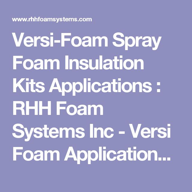 Versi-Foam Spray Foam Insulation Kits Applications : RHH Foam Systems Inc - Versi Foam Applications Spray Foam Insulation for Residential Construction air barrier system within a Building Envelope Basement and Crawl Spaces Seal Drafty Attics Seal Pitch Pockets Exterior Penetrations Portable Disposable Spray Foam Insulation Kits for Commercial Construction Projects Air Sealing Sound Dampening