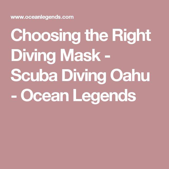 Choosing the Right Diving Mask - Scuba Diving Oahu - Ocean Legends