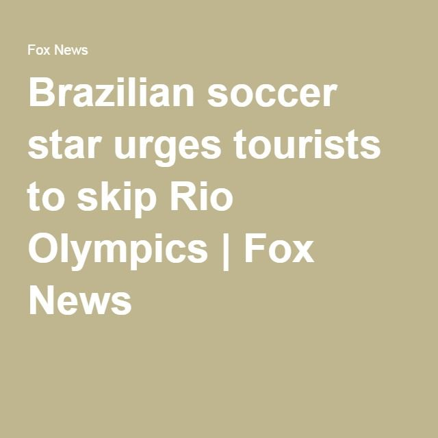 Brazilian soccer star urges tourists to skip Rio Olympics | Fox News