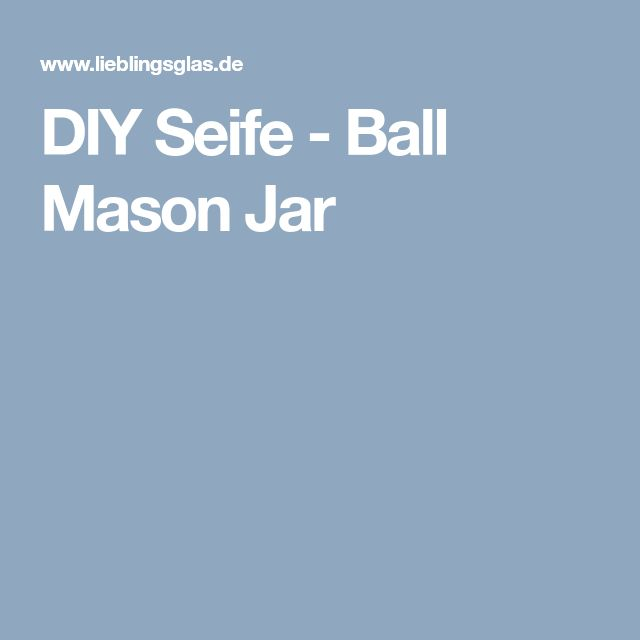 DIY Seife - Ball Mason Jar