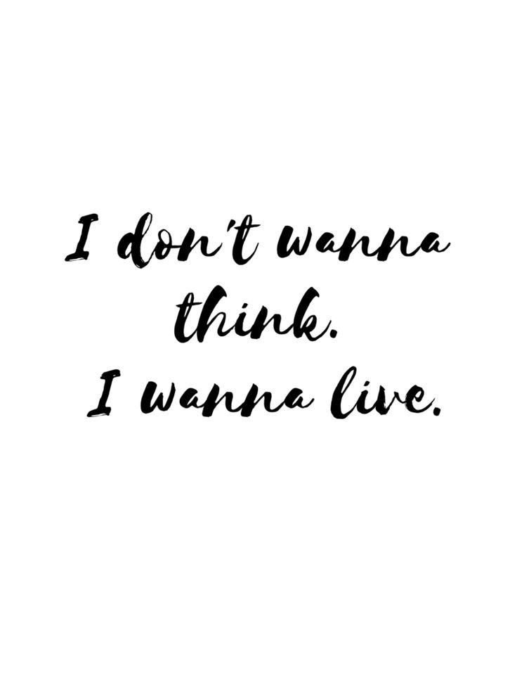 I don't wanna think, i wanna live. quote to inspire living. outside miracles travel.