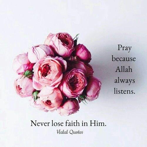 Pray because Allah Subhanahu wa Ta'ala always listens. Never lose faith in Him.
