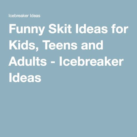 Funny Skit Ideas For Kids Teens And Adults Icebreaker Ideas Christmas Skits Skits For Kids Camp Skits