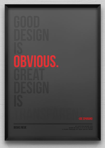 Good design is obvious. Great design is transparent - Joe Sparano / Brands like us*
