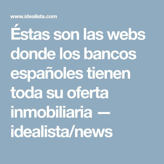 Éstas son las webs donde los bancos españoles tienen toda su oferta inmobiliaria — idealista/news