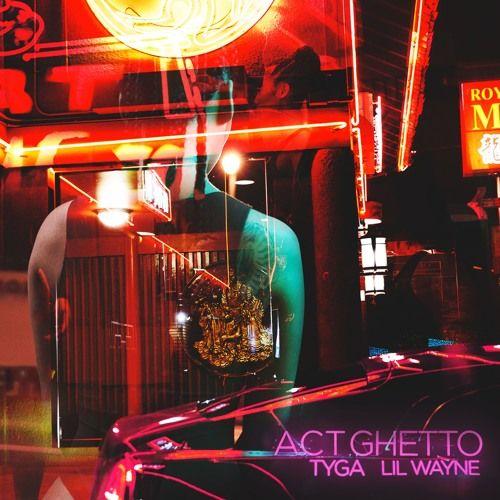 Tyga - Act Ghetto (ft. Lil Wayne) [Single] @tyga [COVER] https://www.hiphop-spirit.com/son/tyga-act-ghetto-ft-lil-wayne/16809