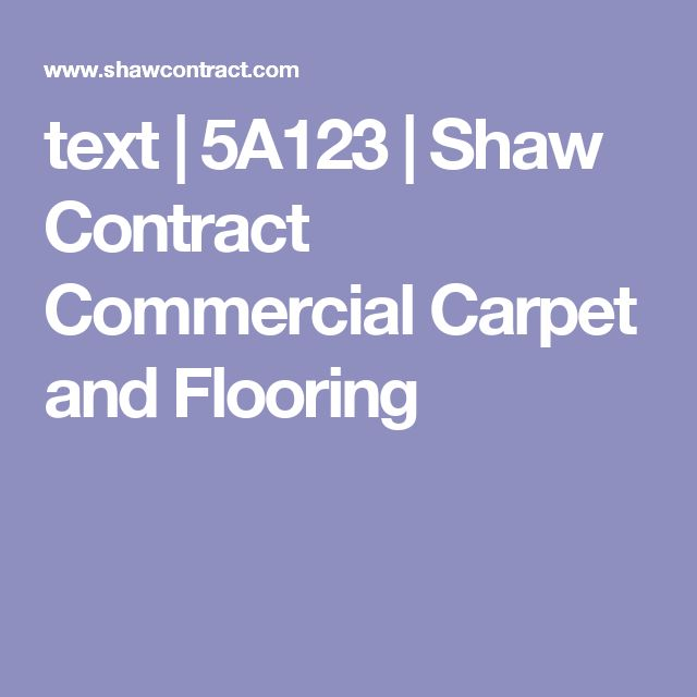 text | 5A123 | Shaw Contract Commercial Carpet and Flooring