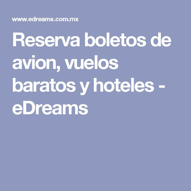 Reserva boletos de avion, vuelos baratos y hoteles - eDreams