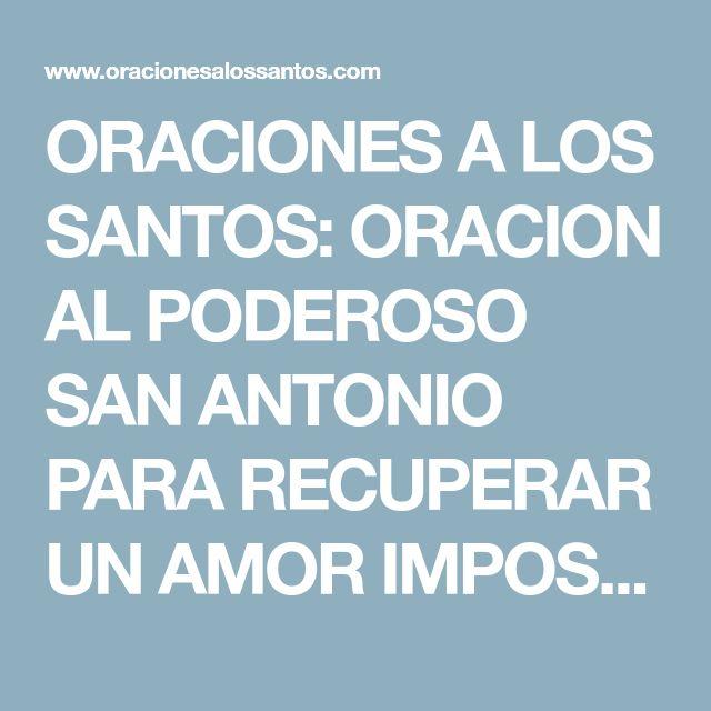 ORACIONES A LOS SANTOS: ORACION AL PODEROSO SAN ANTONIO PARA RECUPERAR UN AMOR IMPOSIBLE, DIFICIL