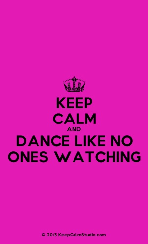 Keep Calm And Dance Like No Ones Watching
