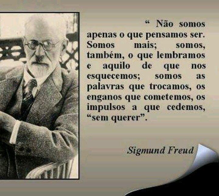 """""""Não somos apenas o que pensamos ser. Somos mais; somos, também, o que lembramos e aquilo de que nos esquecemos; somos as palavras que trocamos, os enganos que cometemos, os impulsos a que cedemos, """"sem quere"""". - Sigmund Freud"""