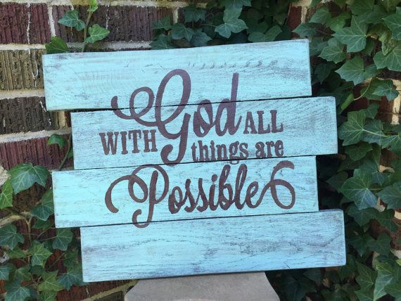 One of my favorite bible verses...With God All Things Are Possible!! This handmade hand painted sign is distressed with teal and has chocolate lettering. This can be customized to any color you choose!! This would make a great housewarming gift or just a gift of encouragement!! It