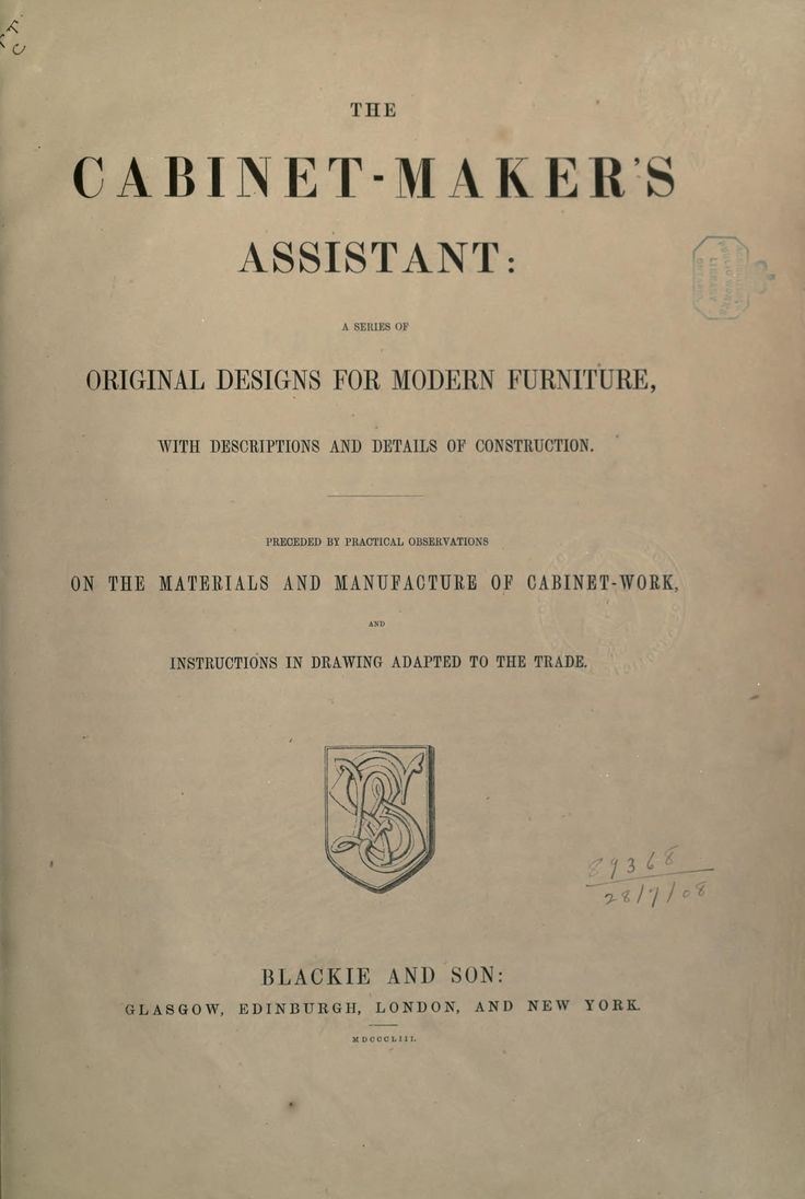The Cabinet-Maker's Assistant, a series of original designs for modern furniture, with descriptions and details of construction, preceded by practical observations on the materials and manufacture of cabinet-work, and instructions in drawing adapted to the trade