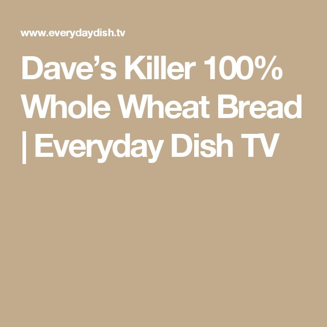 Dave's Killer 100% Whole Wheat Bread | Everyday Dish TV