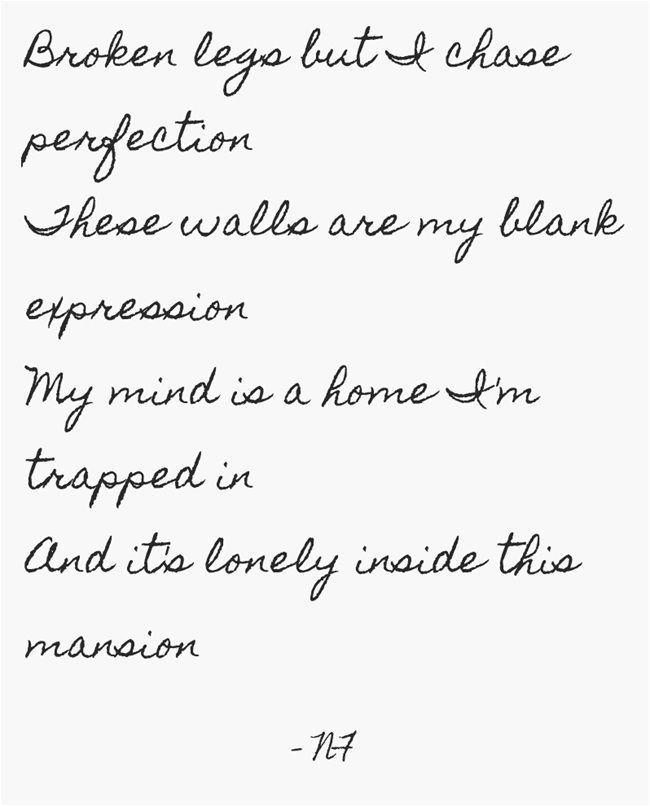 Broken Legs But I Chase Perfection These Walls Are My Blank Expression My Mind Is A Home I M Trapped In And It S Lonely Inside Broken Leg Health Quotes Quotes