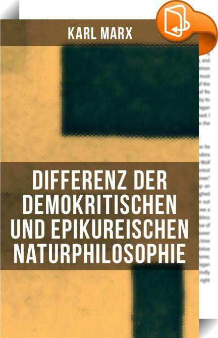 Differenz der demokritischen und epikureischen Naturphilosophie    :  Dieses eBook wurde mit einem funktionalen Layout erstellt und sorgfältig formatiert. Die Ausgabe ist mit interaktiven Inhalt und Begleitinformationen versehen, einfach zu navigieren und gut gegliedert. Karl Marx (1818-1883) war ein deutscher Philosoph, Ökonom, Gesellschaftstheoretiker, politischer Journalist, Protagonist der Arbeiterbewegung sowie Kritiker der bürgerlichen Gesellschaft und der Religion. Am 15. April ...