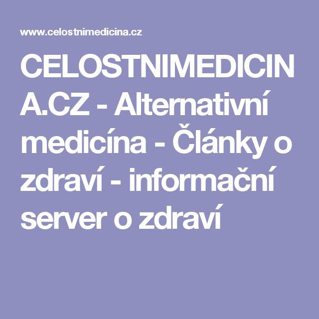 CELOSTNIMEDICINA.CZ - Alternativní medicína - Články o zdraví - informační server o zdraví
