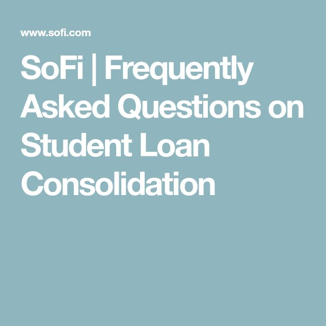 SoFi | Frequently Asked Questions on Student Loan Consolidation