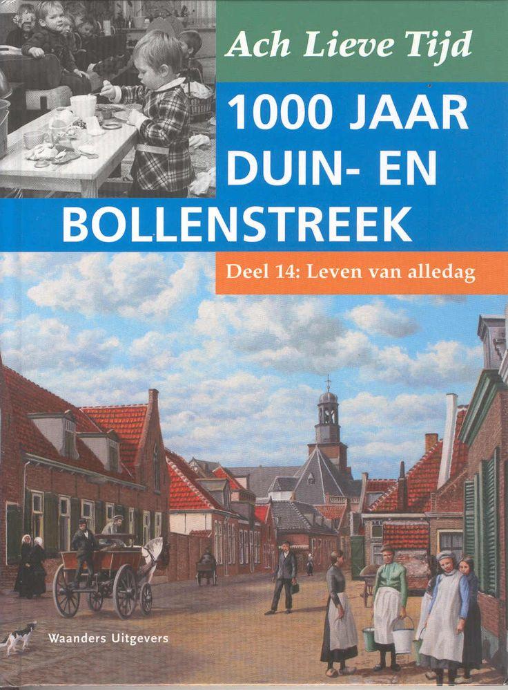 Ach Lieve Tijd, 1000 jaar Duin- en Bollenstreek. Deel 14: Leven van alledag. (Waanders, 2009)