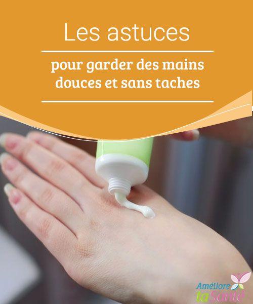 Les astuces pour garder des mains douces et sans taches Pour des mains douces et sans taches, il existe des remèdes naturels très efficaces ! Venez découvrir nos préparations très simples à appliquer !