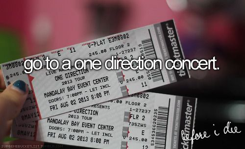 I want to go to one. Mom? Dad? Santa? Jesus? God? Easter Bunny? Tooth Fairy? Harry? Niall? Liam? Louis? Zayn? BFF? Grandma? Anyone? Please! Haha