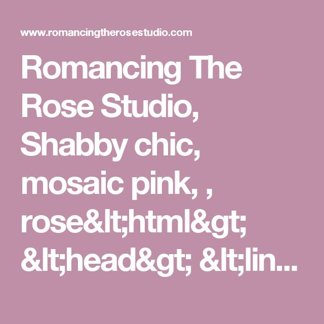 "Romancing The Rose Studio, Shabby chic, mosaic pink, , rose<html>  <head> <link rel=alternate media=print href=""http://www.swingingfantacys.com/copyrite.html""> <meta http-equiv=""Content-Type"" content=""text/html; charset=windows-1252""> <title> www.RomancingTheRoseStudio.com �Website Design by: OneSpringStreet.NET 2011"