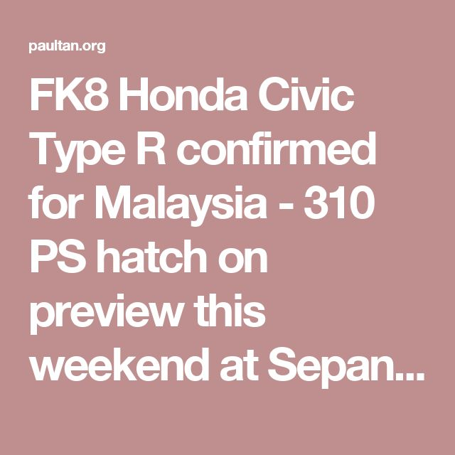 FK8 Honda Civic Type R confirmed for Malaysia - 310 PS hatch on preview this weekend at Sepang F1 race