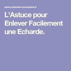 L'Astuce pour Enlever Facilement une Echarde.