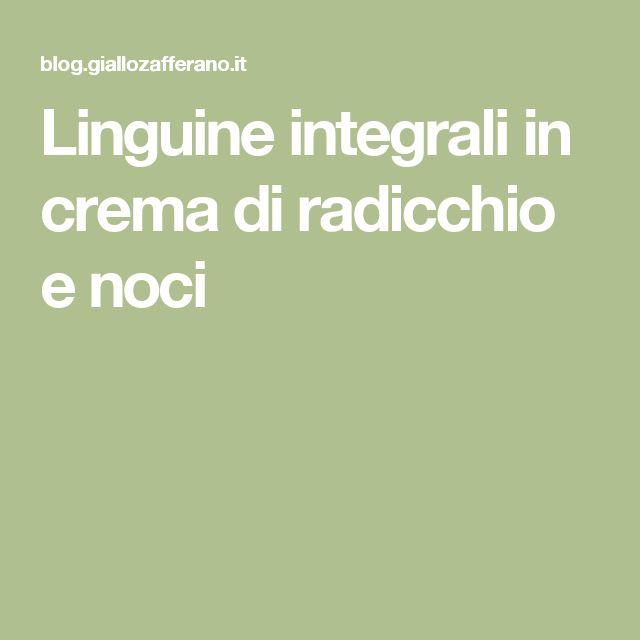 Linguine integrali in crema di radicchio e noci