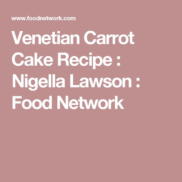 Venetian Carrot Cake Recipe : Nigella Lawson : Food Network