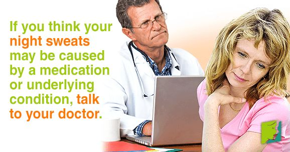 If you think your night sweats may be caused by a medication or underlying condition, talk to your doctor.