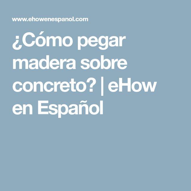 ¿Cómo pegar madera sobre concreto? | eHow en Español