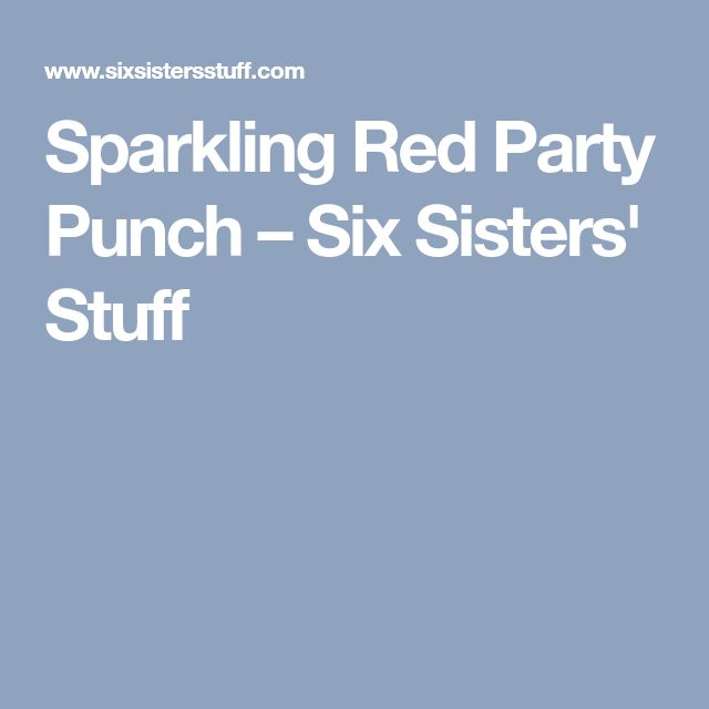 Sparkling Red Party Punch – Six Sisters' Stuff