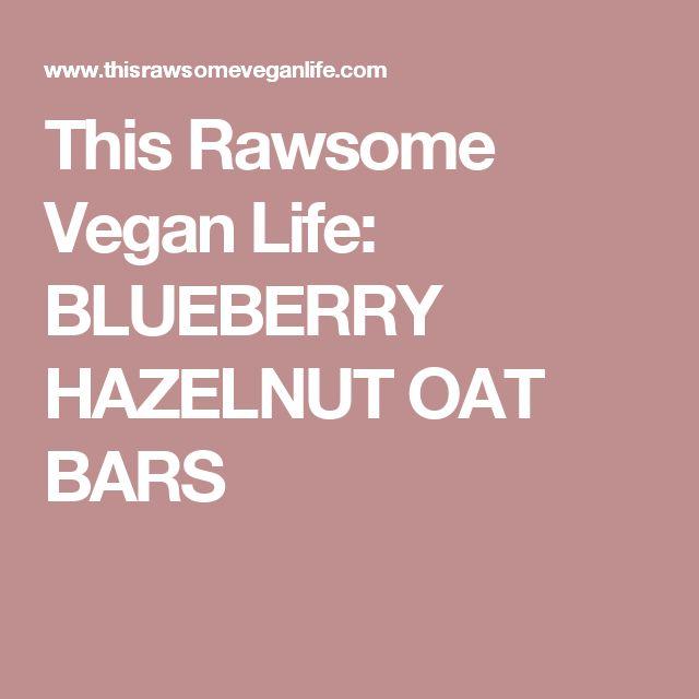 This Rawsome Vegan Life: BLUEBERRY HAZELNUT OAT BARS
