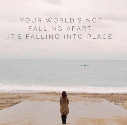 your world's not falling apart it's falling into place - Google Search