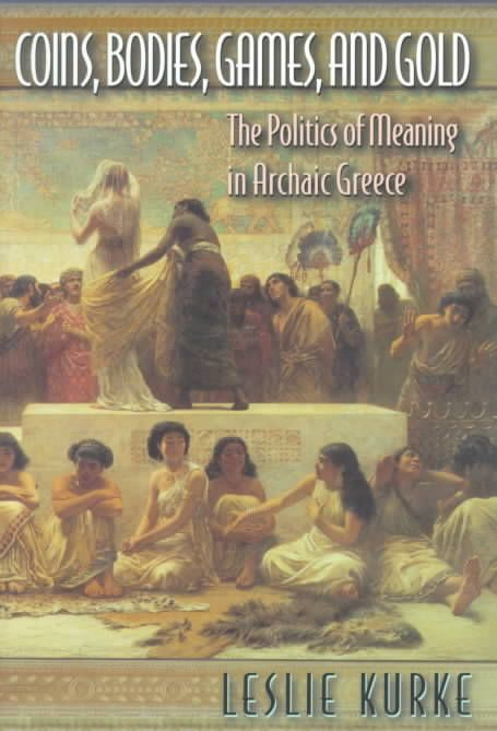 Coins, Bodies, Games, and : The Politics of Meaning in Archaic Greece