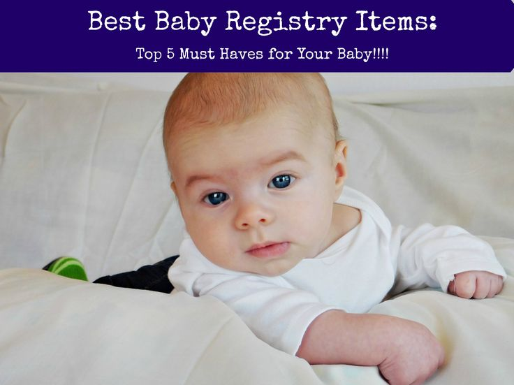 Best Baby Registry Items : Top 5 Must Haves for Your Baby
