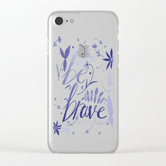 Be brave - Blue Iphone case $35.00 Shop clear iPhone cases featuring brilliant patterns and designs on frosted, transparent shells - created by the world's best independent artists.