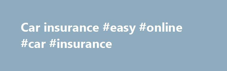 Car insurance #easy #online #car #insurance http://kenya.remmont.com/car-insurance-easy-online-car-insurance/  # Car insurance Documents for driving abroad Are you planning to drive in Europe? Make sure you take the right documents with you in case you have an accident. You should take your Certificate of Motor Insurance if you travel in the EU. This provides details of your insurance cover that you'll need to provide if you have an accident. You can get an explanation of how your…