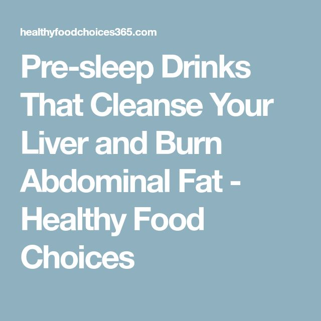 Pre-sleep Drinks That Cleanse Your Liver and Burn Abdominal Fat - Healthy Food Choices