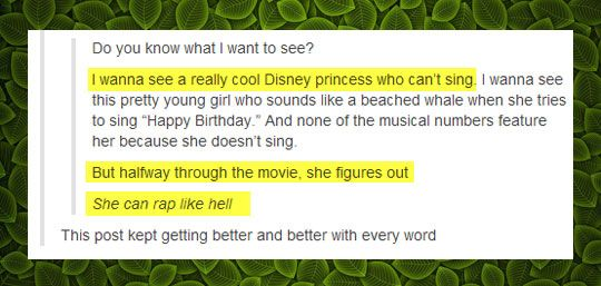 This would kind of be awesome... even without the rapping part, just to have a princess not being able to sing beautifully while everyone around her gives these brilliant musical numbers.