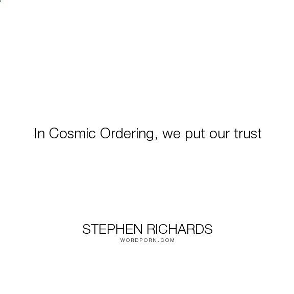 Cosmic Ordering Secrets - Stephen Richards - In Cosmic Ordering, we put our trust. happiness, success, fearless, spiritual, spirituality, money, self-help, goals, opportunity, self-realization, focus, positivity, law-of-attraction, life-changing, self-motivation, mind-power, mind-body-spirit, goal-setting, positive-thoughts, new-thought, stephen-richards, new-age, wealth-creation, opportunities, manifestation, self-belief, self-growth, cosmic-ordering, manifesting, synchronicity, visua...