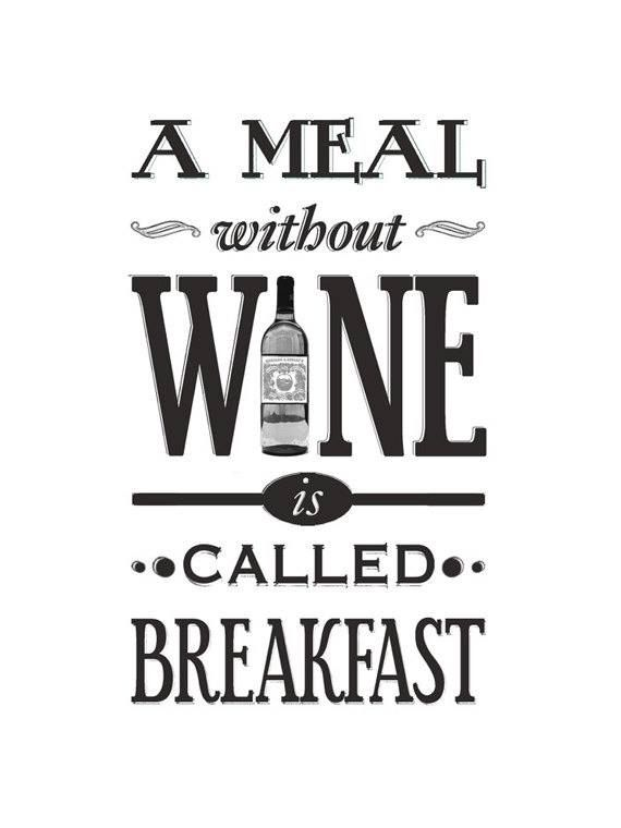 A Meal Without Wine is Called Breakfast #quote
