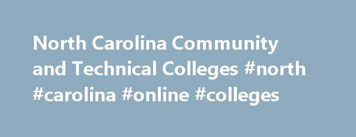 North Carolina Community and Technical Colleges #north #carolina #online #colleges http://new-york.nef2.com/north-carolina-community-and-technical-colleges-north-carolina-online-colleges/  # North Carolina Community and Technical Colleges The NC Community College System (NCCCS) Virtual Learning Community ® (VLC) is committed to providing a quality educational experience to North Carolina s students through e-learning programs and course offerings at the 58 community colleges. Students may…