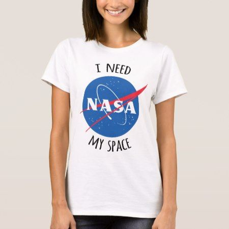 I Need My Space (NASA) T-Shirt - tap, personalize, buy right now!