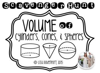 This 9 question scavenger hunt provides students with practice using the formulas for volume of cylinders, cones, and spheres.  There are a variety of questions.  Most questions (7 out of the 9) ask for the volume of one of the figures, given either the radius or diameter.