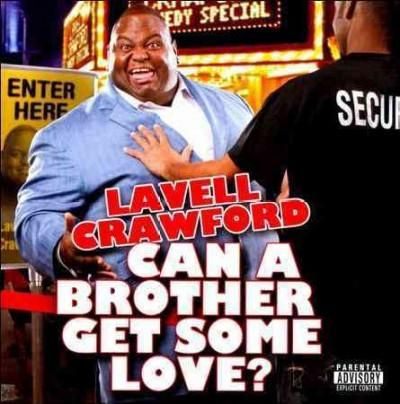 Lavell Crawford - Can a Brother Get Some Love?