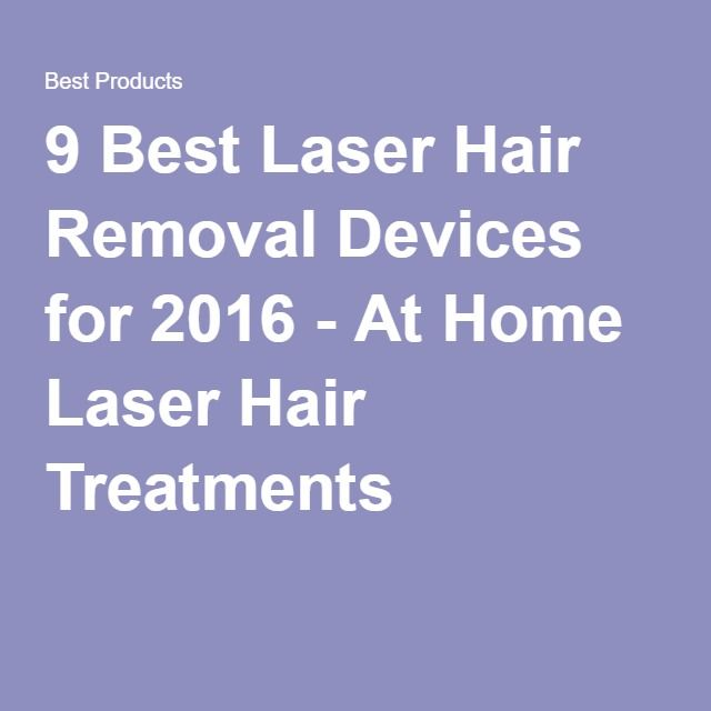 9 Best Laser Hair Removal Devices for 2016 - At Home Laser Hair Treatments